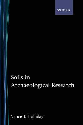 Soils in Archaeology  by  Vance T. Holliday