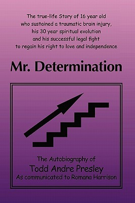 Mr. Determination: The Autobiography of Todd Andre Presley as Told to Romana Harrison  by  Todd Andre Presley