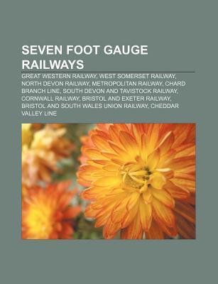 Seven Foot Gauge Railways: Great Western Railway, West Somerset Railway, North Devon Railway, Metropolitan Railway, Chard Branch Line  by  Source Wikipedia
