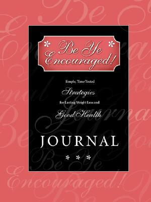 Be Ye Encouraged! Journal: Simple, Time Tested Strategies for Lasting Weight Loss and Good Health Leeda Bacon