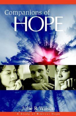 Companions of Hope: A Study of Biblical Hope Julie R. Wilson