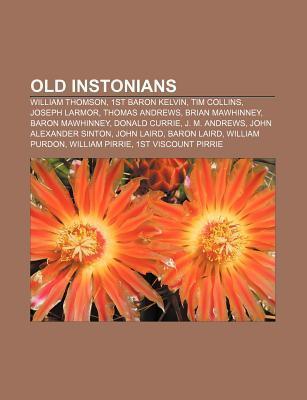 Old Instonians: William Thomson, 1st Baron Kelvin, Tim Collins, Joseph Larmor, Thomas Andrews, Brian Mawhinney, Baron Mawhinney, Donal Books LLC
