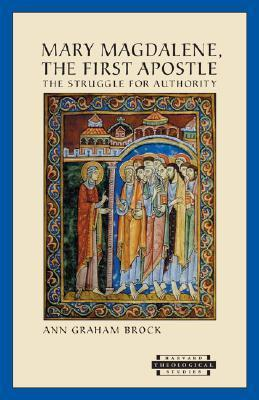 Mary Magdalene, the First Apostle: The Struggle for Authority Ann Graham Brock