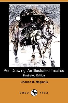 Pen Drawing, An Illustrated Treatise (Illustrated Edition)  by  Charles D. Maginnis