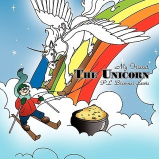 My Friend, the Unicorn  by  P.L. Bremner-Lewis