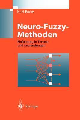 Neuro-Fuzzy-Methoden: Einf Hrung in Theorie Und Anwendungen Hans-Heinrich Bothe