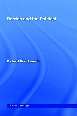 Derrida and the Political Ric Beardsworth