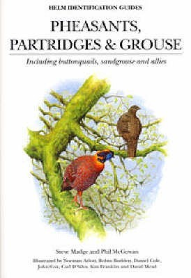 Pheasants, Partidges And Grouse: A Guide To The Pheasants, Partridges, Quails, Grouse, Guineafowl, Buttonquails And Sandgrouse Of The World Steve Madge