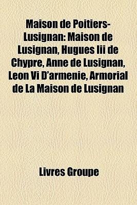 Maison De Poitiers-Lusignan  by  Livres Groupe