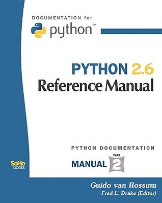 Python 2.6 Reference Manual: (Python Documentation Manual Part 2)  by  Guido van Rossum
