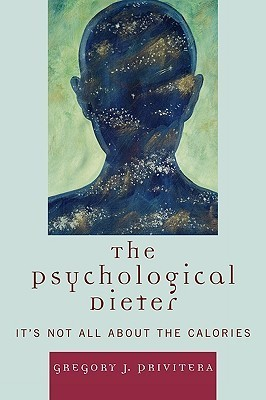 The Psychological Dieter: Its Not All about the Calories  by  Gregory Privitera