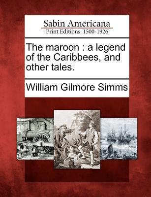 The Maroon: A Legend of the Caribbees, and Other Tales.  by  William Gilmore Simms