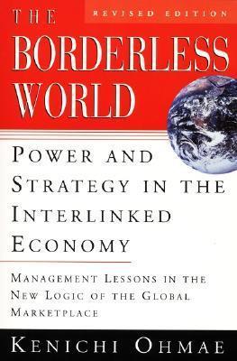 The Borderless World, rev ed: Power and Strategy in the Interlinked Economy Kenichi Ohmae