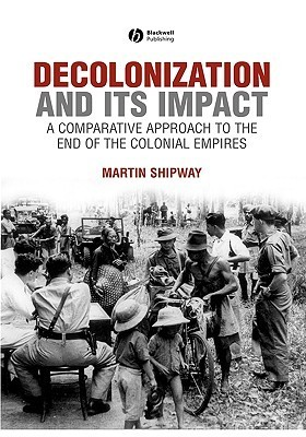 Decolonization and Its Impact: A Comparative Approach to the End of the Colonial Empires Martin Shipway