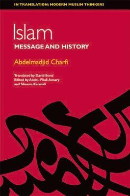 Islam: Between Message and History  by  Abdelmadjid Charfi