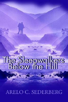 The Sleepwalkers Below the Hill Arelo C. Sederberg