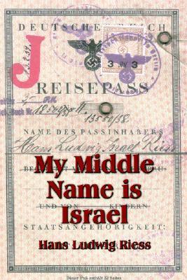 My Middle Name is Israel: A Wartime Memoir of Berlin, London and Shanghai Hans Ludwig Riess