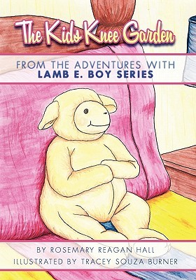 The Kids Knee Garden from the Adventures with Lamb E. Boy Series  by  Rosemary Hall