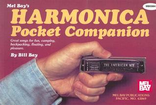Harmonica Pocket Companion: Great Songs for Fun, Camping, Backpacking, Floating, and Pleasure  by  Bill Bay