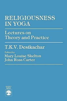 Religiousness in Yoga: Lectures on Theory and Practice T.K.V. Desikachar