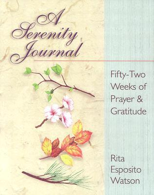 A Serenity Journal: Fifty-Two Weeks of Prayer & Gratitude Rita E. Watson
