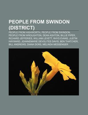 People from Swindon (District): People from Highworth, People from Swindon, People from Wroughton, Dean Ashton, Billie Piper, Richard Jefferies Source Wikipedia