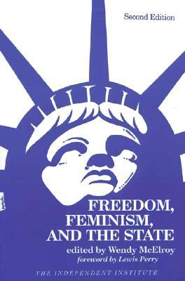 Freedom, Feminism, and the State  by  Wendy McElroy