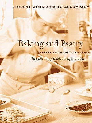 Baking and Pastry, Student Workbook: Mastering the Art and Craft  by  Culinary Institute of America