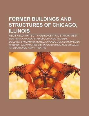 Former Buildings and Structures of Chicago, Illinois: Meigs Field, White City, Grand Central Station, West Side Park, Chicago Stadium Source Wikipedia