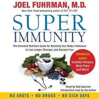 Super Immunity: A Breakthrough Program to Boost the Bodys Defenses and Stay Healthy All Year Round Joel Fuhrman