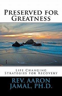 Preserved for Greatness: Life Changing Strategies for Recovery  by  Aaron Jamal