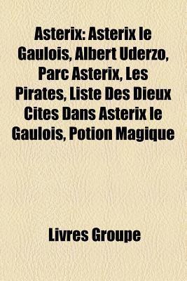 Ast Rix: Ast Rix Le Gaulois, Albert Uderzo, Parc Ast Rix, Les Pirates, Liste Des Dieux Cit?s Dans Ast Rix Le Gaulois, Potion M Livres Groupe