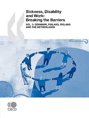 Sickness, Disability And Work: Breaking The Barriers (Vol. 3): Denmark, Finland, Ireland And The Netherlands OECD/OCDE