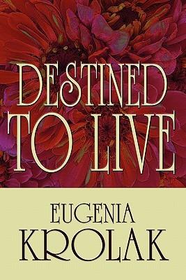 Destined to Live  by  Eugenia Krolak