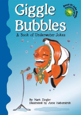 Giggle Bubbles: A Book Of Underwater Jokes  by  Mark Ziegler
