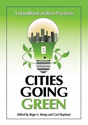Cities Going Green: A Handbook of Best Practices Roger L. Kemp
