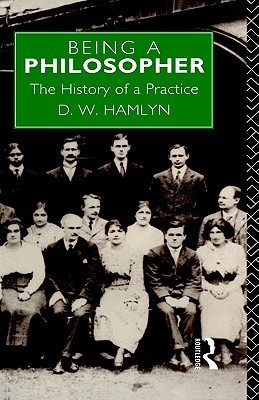 Being a Philosopher: The History of a Practice  by  David W. Hamyln
