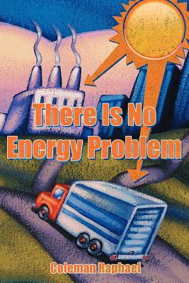 There Is No Energy Problem Coleman Raphael