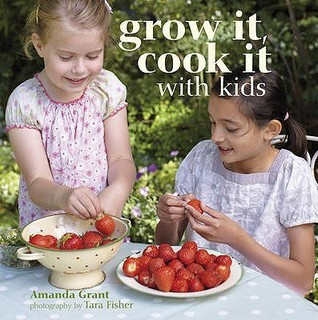 Grow It, Cook It with Kids. Amanda Grant  by  Amanda Grant