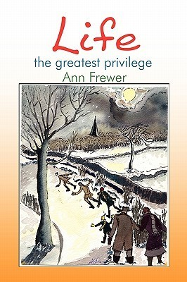 Life the Greatest Privilege  by  Frewer