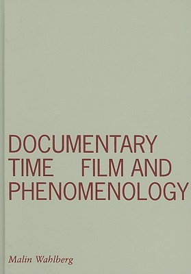 Documentary Time: Film and Phenomenology Malin Wahlberg