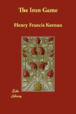 The Iron Game Henry Francis Keenan