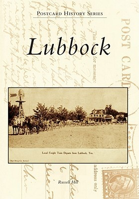 Lubbock, Texas (Postcard History Series)  by  Russell Hill