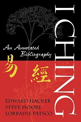 I Ching: An Annotated Bibliography Edward Hacker