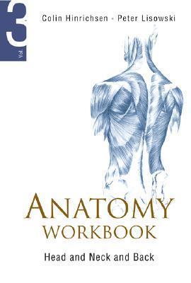 Anatomy Workbook, Vol. 3: Head, Neck and Back Colin Hinrichsen