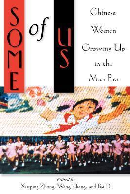 Some of Us: Chinese Women Growing Up in the Mao Era  by  Xueping Zhong