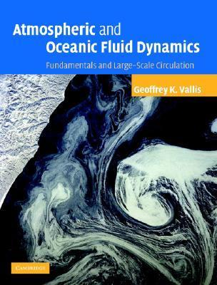 Atmospheric and Oceanic Fluid Dynamics: Fundamentals and Large-Scale Circulation  by  Geoffrey K. Vallis
