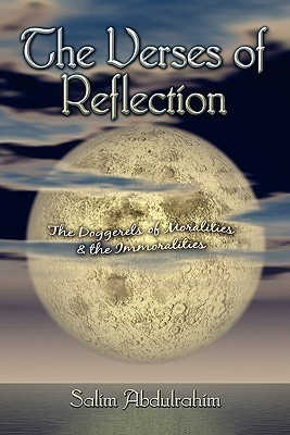The Verses of Reflection: The Doggerels of Moralities and the Immoralities  by  Salim Abdulrahim