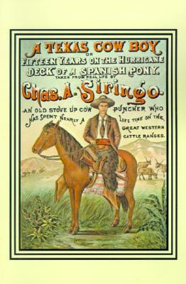 A Texas Cow Boy: Or Fifteen Years on the Hurricane Deck of a Spanish Pony  by  Charles A. Siringo