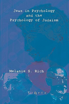 Jews in Psychology and the Psychology of Judaism  by  Melanie S. Rich